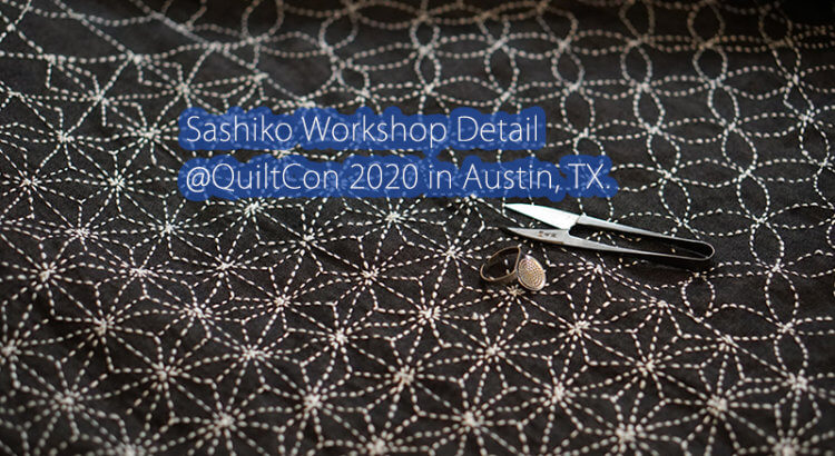 QuiltCon 2020 Sashiko Workshop
